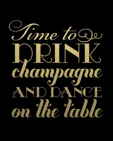 Time to drink champagne and dance on the table sign