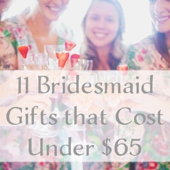 11 Bridesmaid Gifts that Cost Under $65 feature