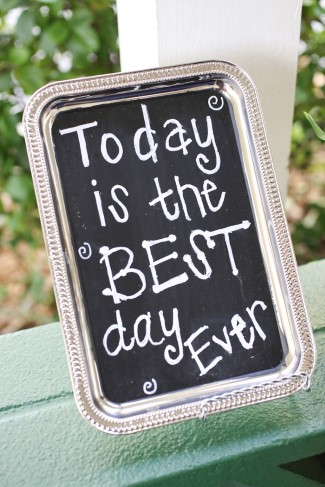 "Silver tray with chalkboard paint for a sign that says ""today is the best day ever"""