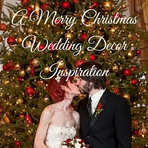 A Merry Christmas Wedding Decor Inspiration