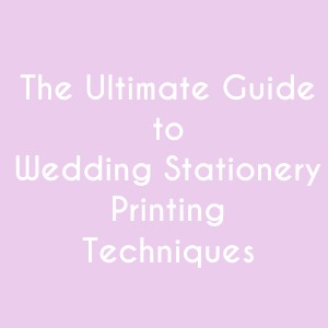 guide to wedding stationery printing techniques