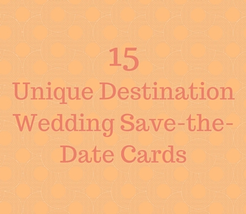 15 Destination Wedding Save the Date Cards