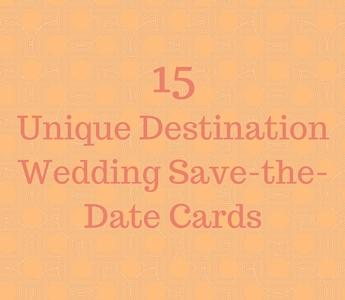 top 15 unique destination wedding save the date cards