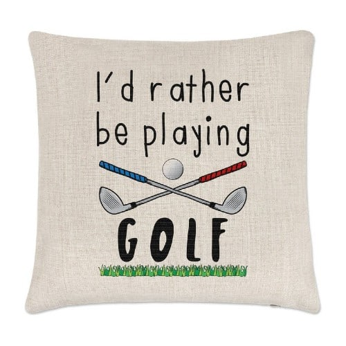 """""""I'd Rather Be Playing Golf"""" Cushion Cover"""